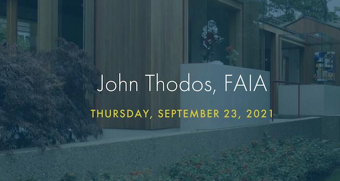 John Thodos, FAIA, a lecture by Erik Dyar, AIA